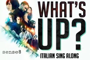 Sense8, What's Up | Manda il tuo video e partecipa al What's Up Sing Along italiano!